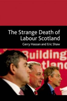 The Strange Death of Labour Scotland av Gerry Hassan og Eric Shaw (Innbundet)