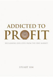 Addicted to Profit av Professor Stuart Sim (Innbundet)