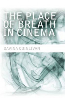 The Place of Breath in Cinema av Davina Quinlivan (Innbundet)