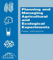 Planning and Managing Agricultural and Ecological Experiments av Peter Johnstone (Heftet)