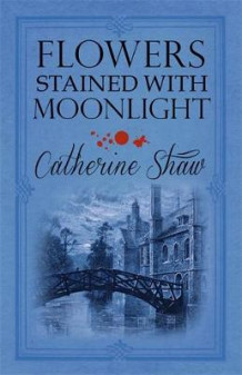 Flowers Stained with Moonlight av Catherine Shaw (Heftet)