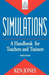 Simulations: a Handbook for Teachers and Trainers av Ken Jones (Heftet)