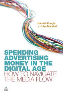 Spending Advertising Money in the Digital Age av Hamish Pringle og Jim Marshall (Heftet)