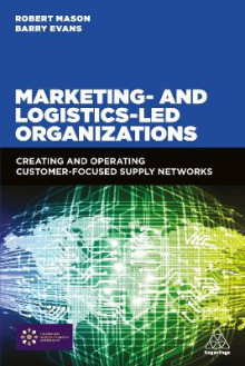 Marketing and Logistics Led Organizations av Robert Mason og Barry Evans (Heftet)