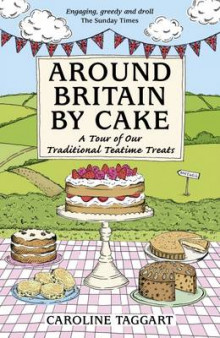 Around Britain by Cake av Caroline Taggart og AA Publishing (Heftet)