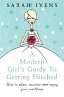 A Modern Girl's Guide To Getting Hitched av Sarah Ivens (Heftet)