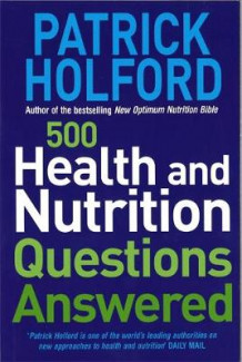 500 Health and Nutrition Questions Answered av Patrick Holford (Heftet)