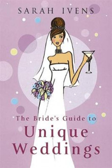 The Bride's Guide To Unique Weddings av Sarah Ivens (Heftet)