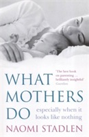 What Mothers Do av Naomi Stadlen (Heftet)
