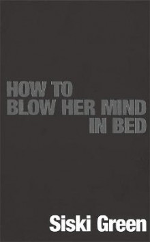 How To Blow Her Mind In Bed av Siski Green (Heftet)