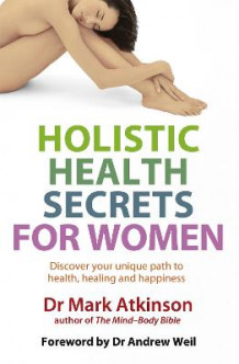 Holistic Health Secrets for Women av Dr. Mark Atkinson (Heftet)