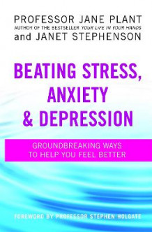 Beating Stress, Anxiety and Depression av Jane Plant og Janet Stephenson (Heftet)