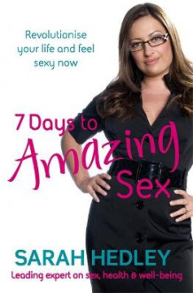 7 Days to Amazing Sex av Sarah Hedley (Heftet)