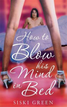 How To Blow His Mind In Bed av Siski Green (Heftet)