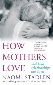 How Mothers Love av Naomi Stadlen (Heftet)