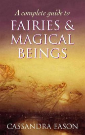 A Complete Guide To Fairies And Magical Beings av Cassandra Eason (Heftet)