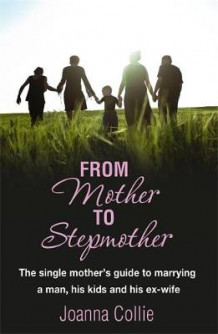 From Mother to Stepmother av Joanna Collie (Heftet)