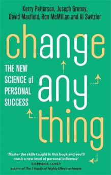Change Anything av Kerry Patterson, Joseph Grenny, David Maxfield, Ron McMillan og Al Switzler (Heftet)
