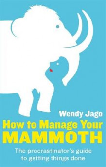 How To Manage Your Mammoth av Wendy Jago (Heftet)