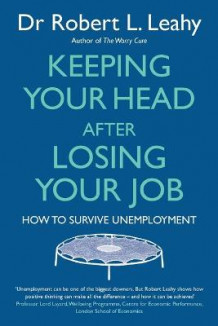 Keeping Your Head After Losing Your Job av Robert L. Leahy (Heftet)