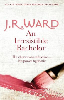 An Irresistible Bachelor av J. R. Ward (Heftet)