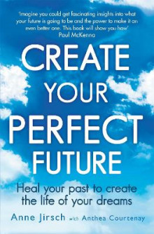 Create Your Perfect Future av Anne Jirsch og Anthea Courtenay (Heftet)
