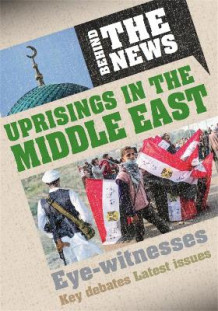 Behind the News: Uprisings in the Middle East av Philip Steele (Innbundet)