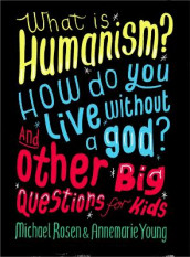 What is Humanism? How do you live without a god? And Other Big Questions for Kids av Michael Rosen og Annemarie Young (Heftet)