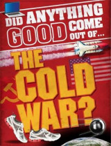 Omslag - Did Anything Good Come Out of... the Cold War?