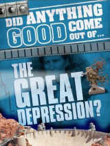 Omslag - Did Anything Good Come Out of... the Great Depression?