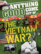 Omslag - Did Anything Good Come Out of... the Vietnam War?