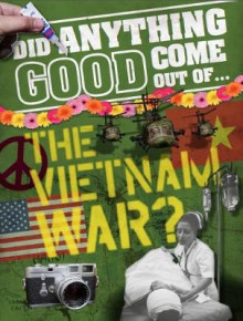 Did Anything Good Come Out of... the Vietnam War? av Philip Steele (Heftet)