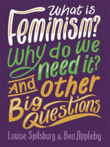 Omslag - What is Feminism? Why do we need It? And Other Big Questions