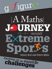 Go Figure: A Maths Journey Around Extreme Sports av Hilary Koll og Steve Mills (Heftet)