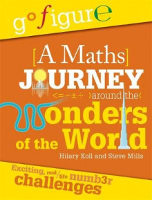 Go Figure: A Maths Journey Around the Wonders of the World av Hilary Koll og Steve Mills (Heftet)