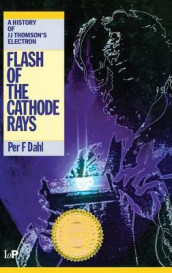 Flash of the Cathode Rays av Per Fridtjof Dahl (Innbundet)
