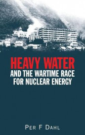 Heavy Water and the Wartime Race for Nuclear Energy av Per Fridtjof Dahl (Innbundet)