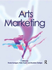 Arts Marketing av Finola Kerrigan, Peter Fraser og Mustafa Ozbilgin (Heftet)