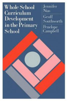 Whole School Curriculum Development in the Primary School av Professor Jennifer Nias, etc., Geoff Southworth og Penelope Campbell (Heftet)
