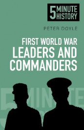 First World War Leaders and Commanders: 5 Minute History av Peter Doyle (Heftet)