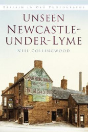 Unseen Newcastle-under-Lyme av Neil Collingwood (Heftet)