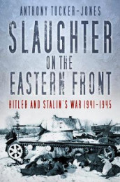 Slaughter on the Eastern Front av Anthony Tucker-Jones (Innbundet)