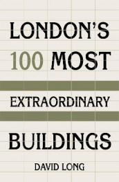 London's 100 Most Extraordinary Buildings av David Long (Innbundet)