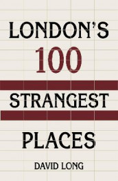 London's 100 Strangest Places av David Long (Innbundet)