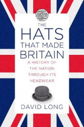 The Hats that Made Britain av David Long (Innbundet)
