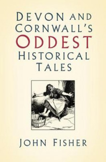 Devon and Cornwall's Oddest Historical Tales av John Fisher (Heftet)