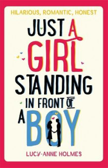 Just a Girl, Standing in Front of a Boy av Lucy-Anne Holmes (Heftet)
