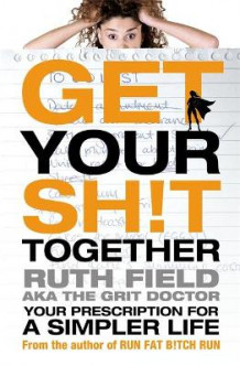 Get Your Sh!t Together av Ruth Field (Heftet)