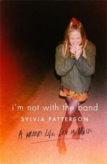I'm Not with the Band av Sylvia Patterson (Innbundet)