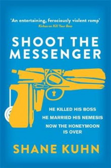 Shoot the Messenger av Shane Kuhn (Heftet)